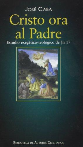 9788479148768: Cristo Ora La Padre: Estudio Exegetico-Teologico de Jn 17 (Spanish Edition)