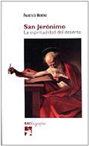 San Jerónimo : la espiritualidad del desierto. Nueva edición, corregida y actualizada. - Moreno, Francisco.