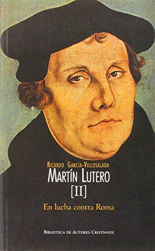 Martín Lutero. II: En lucha contra Roma: García-Villoslada Alzagaray, Ricardo