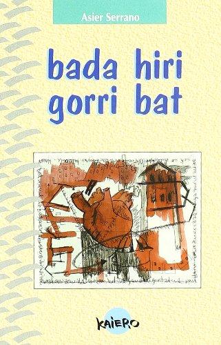 9788479176860: Bada Hiri Gorri Bat (Kaiero)