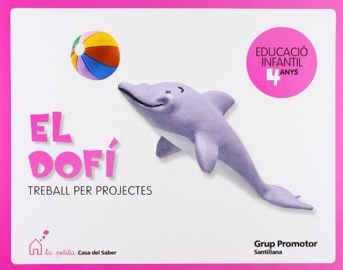 9788479185244: El Dofi Treball Per Projectes Educacio Infantil 4 Anys La Petita Casa Del Saber Catalan Grup Promotor - 9788479185244