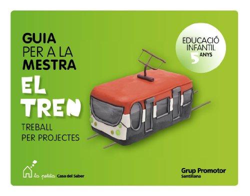 9788479185725: Guia Per a La Mestra el Tren Educacio Infantil 5 Anys Treball Per Projectes La Petita Casa Del Saber Catalan Grup Promot - 9788479185725