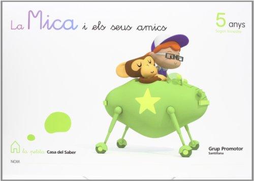 9788479185909: La Mica I Els Seus Amics 5 Anys Segon Trimestre La Petita Casa Del Saber Catalan Grup Promotor