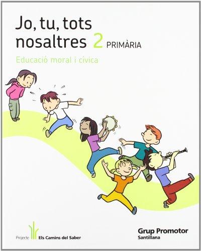 9788479187200: Jo, Tu Tots Nosaltres 2 Primària Educació Moral I Cívica Els Camins Del Saber Grup Promotor - 9788479187200