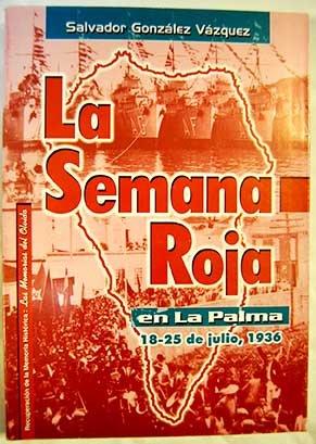 9788479264703: La Semana Roja en La Palma: 18-25 de julio, 1936