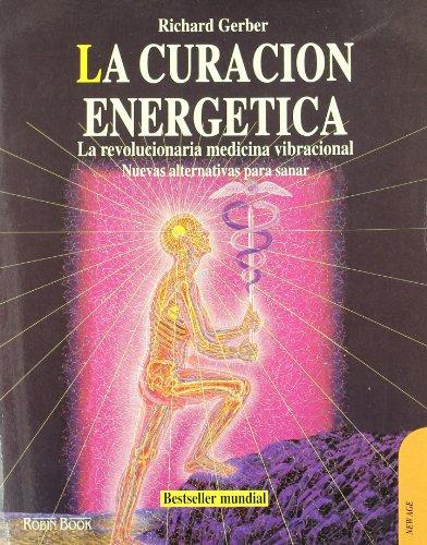 9788479270575: Curación energética, la: La revolucionaria medicina vibracional. Nuevas alternativas para sanar.