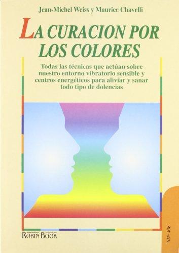 La Curacion Por Los Colores: Weiss Jean Michel- Chavelli Maurice