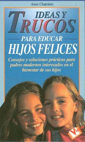 9788479272302: Ideas y Trucos para Educar Hijos Felices (Spanish Edition)