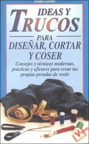Ideas y Trucos para Disear, Cortar y Coser (Ideas Y Trucos / Practical Ideas Series) (Spanish ...