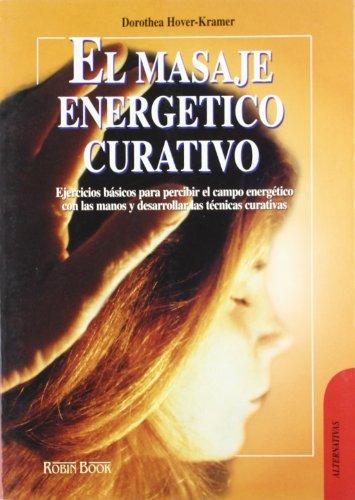 El Masaje Energetico Curativo / Healing Massage (Spanish Edition) (8479273038) by Hover-Kramer, Dorothea