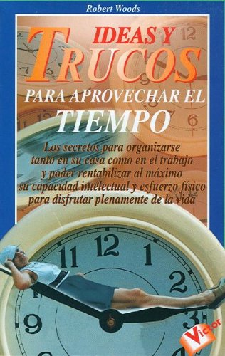 Ideas y Trucos para Aprovechar el Tiempo (Ideas and Tricks to Make the Most Out of Time) (Spanish ...