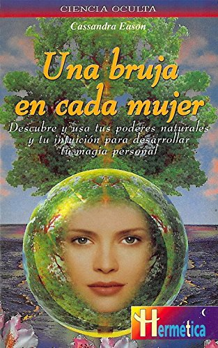 9788479274085: Bruja en cada mujer, una: Descubre y usa tus poderes naturales y tu intuición para desarrollar tu magia personal