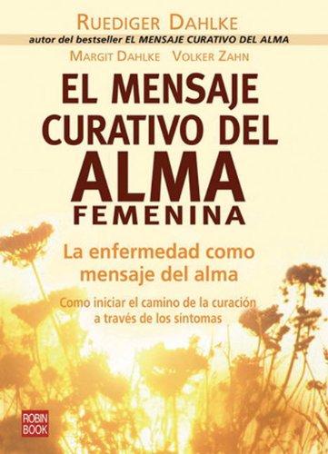 9788479276492: El Mensaje Curativo Del Alma Femenina/ The Healing Message of the Feminine Soul: La Enfermedad Como Mensaje Del Alma / Illness Like a Message from the ... Health Alternatives) (Spanish Edition)