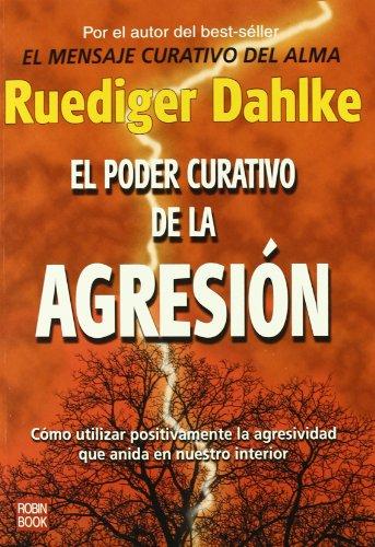 Poder Curativo De La Agresion (Alternativas -salud Natural) (Spanish Edition): Ruediger Dahlke