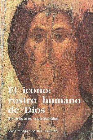 9788479351434: El icono, rostro humano de Dios: Historia, arte, espiritualidad (Spanish Edition)