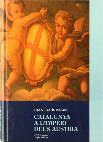 Catalunya a l'imperi dels Austria: la pr?ctica de govern, segles XVI i XVII: Palos, Joan Llu?s...