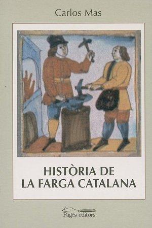 9788479356897: Història de la farga catalana: El cas de la vall Ferrera, al Pallars Sobirà, 1750-1850 (Col·lecció Seminari) (Catalan Edition)