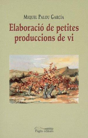 ELABORACIO DE PETITES PRODUCCIONS DE VI: Miquel Palou Garcia