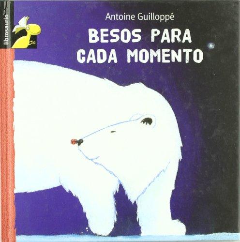 Besos para cada momento (Librosaurio) (Spanish Edition) (8479424257) by Antoine Guilloppé
