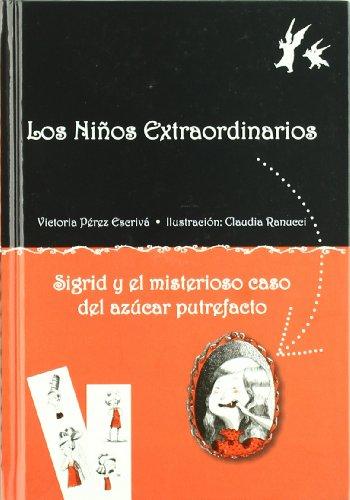 9788479428341: Sigrid y el misterioso caso del azúcar putrefacto (Los niños extraordinarios) (Spanish Edition)
