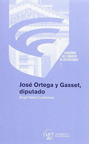 """7) Jos? Ortega y gasset, diputado(""""cuadernos del congreso de los diputados"""", vol.7): n/a"""