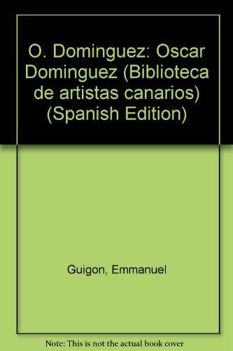 9788479471941: O. Dominguez: Oscar Dominguez (Biblioteca de artistas canarios) (Spanish Edition)