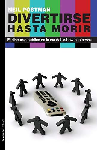 9788479480462: Divertirse hasta morir: El discurso público en la era del «show business» (Spanish Edition)