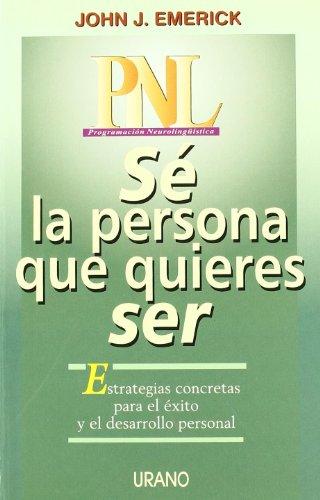 9788479532192: Pnl... Se La Persona Que Quieras Ser (Spanish Edition)