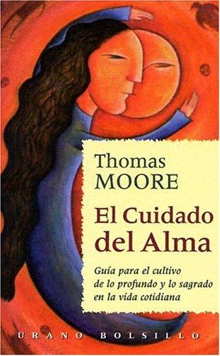 9788479532314: El Cuidado del Alma: Guia Para el Cultivo de Lo Profundo y Lo Sagrado en la Vida Cotidiana = Care of the Soul (Urano Bolsillo) (Spanish Edition)