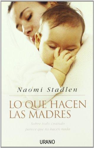 9788479535957: Lo que hacen las madres (Crecimiento personal)