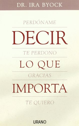 9788479536121: Decir Lo Que Importa / the Four Things That Matter Most (Spanish Edition)