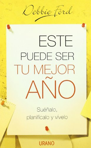 Este Puede Ser Tu Mejor Ano / The Best Year of Your Life: Suenalo, Planificalo Y Vivelo / Dream It, Plan It, Live It (Spanish Edition) (8479536195) by Debbie Ford