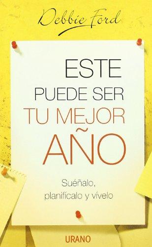 Este Puede Ser Tu Mejor Ano / The Best Year of Your Life: Suenalo, Planificalo Y Vivelo /...
