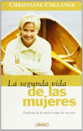 9788479536244: La Segunda Vida De Las Mujeres/ the Second Life of Women: Disfruta De La Mejor Etapa De Tu Vida (Spanish Edition)