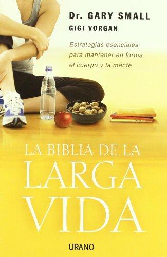9788479536343: La Biblia De La Larga Vida/ the Longevity Bible; 8 Strategies for Keeping Your Mind Sharp and Your Body Young (Spanish Edition)