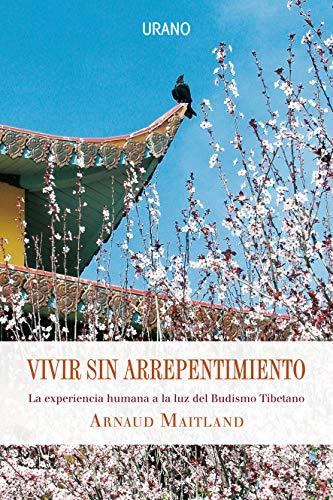 9788479537180: Vivir sin arrepentimiento : la experiencia humana a luz del budismo tibetano