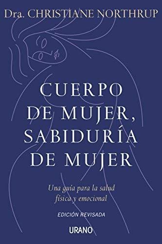 Cuerpo de mujer sabiduria de mujer (Spanish Edition): Christiane Northrup