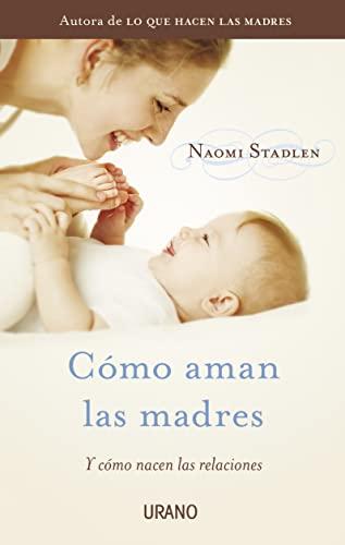 Cómo aman las madres (Crecimiento personal): STADLEN, NAOMI