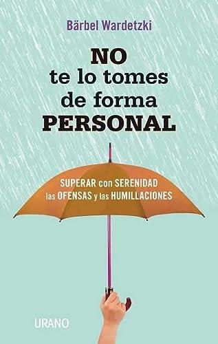 9788479538415: No te lo tomes de forma personal: Superar con serenidad las ofensas y las humillaciones (Crecimiento personal)