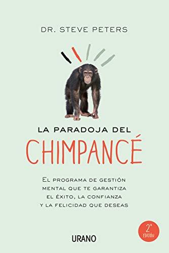 9788479538422: La paradoja del chimpance / The Chimp Paradox: El Programa De Gestion Mental Que Te Garantiza El Exito, La Confianza Y La Felicidad Que Deseas