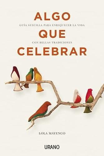 9788479538460: Algo que celebrar: Guía sencilla para enriquecer la vida con bellas tradiciones (Crecimiento personal)