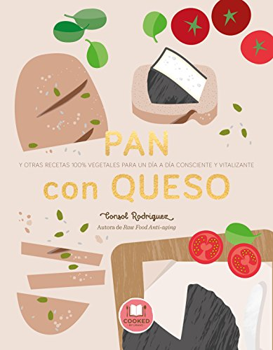 9788479539795: Pan con queso: Y otras recetas 100% vegetales para un día a día consciente y vitalizante (Nutrición y dietética)