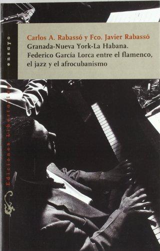 9788479544126: Granada-Nueva York-La Habana. Federico García Lorca entre el flamenco, el jazz y el afrocubanismo (Ensayo)