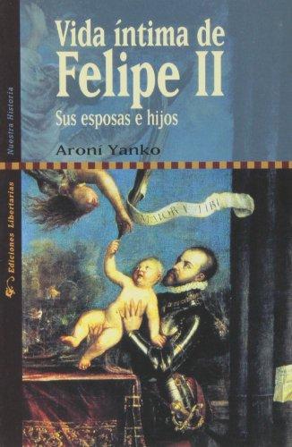 9788479544904: Vida íntima de Felipe II: Sus esposas e hijos (Nuestra Historia)