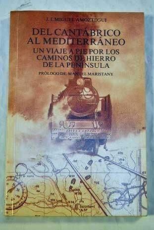 9788479550349: Del Cantabrico al Mediterraneo: Un viaje a pie por los caminos de hierro de la peninsula : una aventura de quince dias de duracion a traves de ... El Buho viajero) (Spanish Edition)