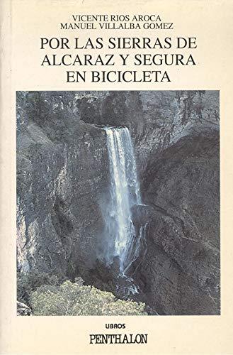 9788479550653: Por las sierras de Alcaraz y Segura en bicicleta: Rutas secretas por caminos y sederos de montana (Coleccion El Buho viajero) (Spanish Edition)