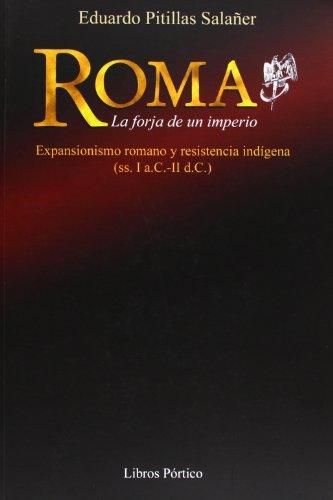 9788479560669: Roma (la forja de un imperio): unadeterminada vision sobre el expansionismo romano