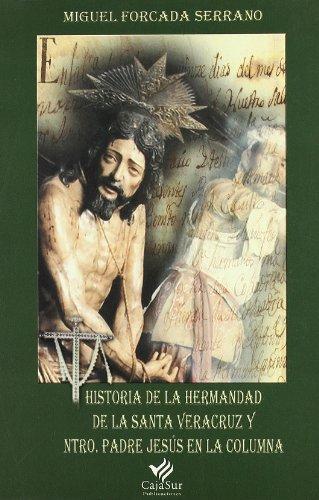 9788479593360: Historia de la Hermandad de Santa Veracruz y Ntro.Padre Jesus en la Columna