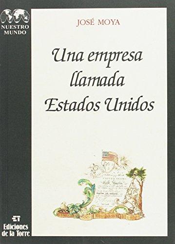 Una empresa llamada Estados Unidos (Serie Historia) (Spanish Edition): Moya, Jose