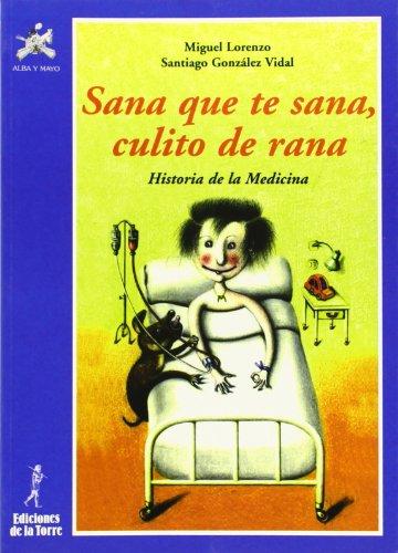 9788479602130: Sana que te sana, culito de rana. Historia de la Medicina (Alba y mayo, ciencia)